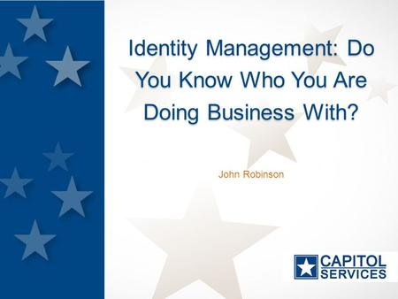 John Robinson Identity Management: Do You Know Who You Are Doing Business With?
