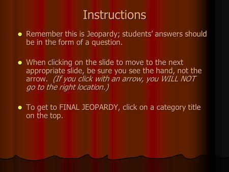 Instructions Remember this is Jeopardy; students' answers should be in the form of a question. Remember this is Jeopardy; students' answers should be.