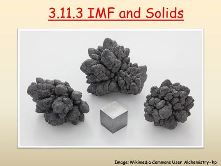 3.11.3 IMF and Solids Image:Wikimedia Commons User Alchemistry-hp.