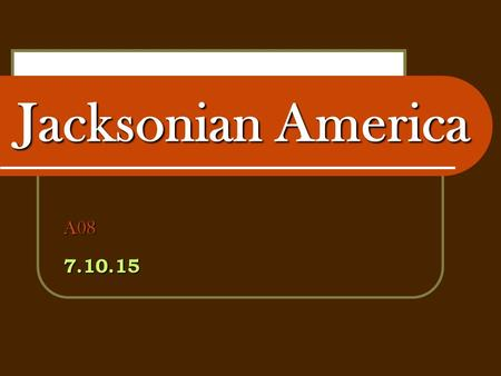 "Jacksonian America A087.10.15. GUIDING QUESTION The Jacksonian Period (1824-1848) has been characterized as the era of ""the common man."" To what extent."