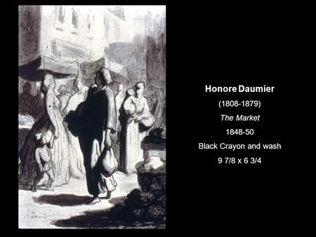 Honore Daumier (1808-1879) The Market 1848-50 Black Crayon and wash 9 7/8 x 6 3/4.