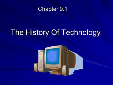 The History Of Technology Chapter 9.1. Technology Influences Business  Technology refers to the tools and machines that people have invented to make.