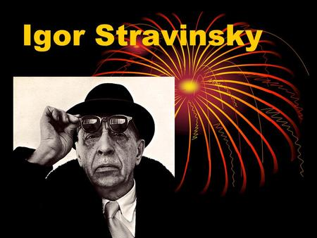 Igor Stravinsky. Stravinsky's Life Born on June 7,1882 in Oranienbaum, Russia Was brought up in St. Petersburg, Russia Lived in Switzerland, France and.