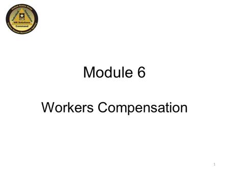 Module 6 Workers Compensation 1. Learning Objectives After completion of this lesson, participants will be able to:  Describe the types of Workers' Compensation.