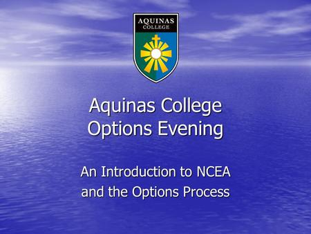 Aquinas College Options Evening An Introduction to NCEA and the Options Process.