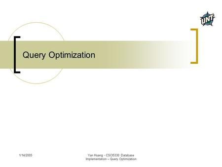 1/14/2005Yan Huang - CSCI5330 Database Implementation – Query Optimization Query Optimization.