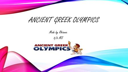 ANCIENT GREEK OLYMPICS Made by Rhianna 5/6 MS. The first Olympic game was played over 2700 years ago in Olympia (in southwest Greece). Part of a religious.