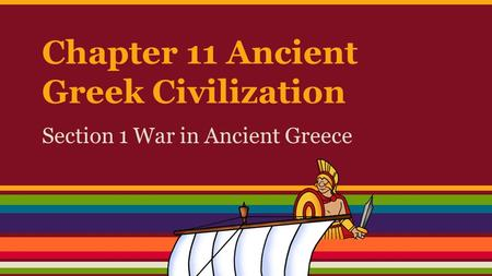 Chapter 11 Ancient Greek Civilization Section 1 War in Ancient Greece.
