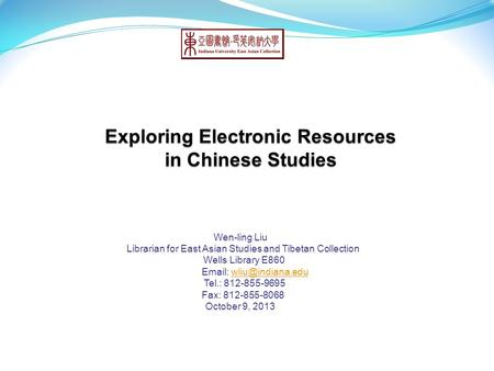Wen-ling Liu Librarian for East Asian Studies and Tibetan Collection Wells Library E860   Tel.: 812-855-9695 Fax: