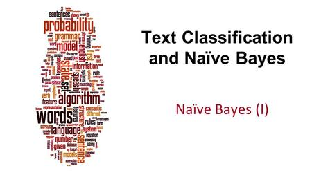 Text Classification and Naïve Bayes Naïve Bayes (I)