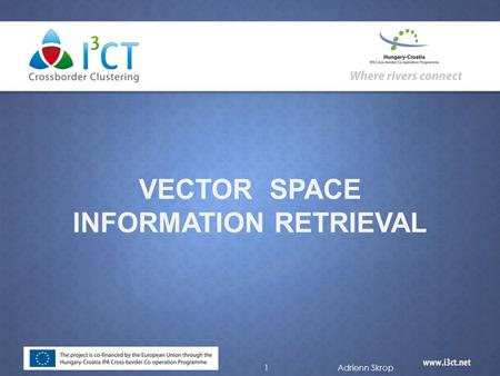 VECTOR SPACE INFORMATION RETRIEVAL 1Adrienn Skrop.