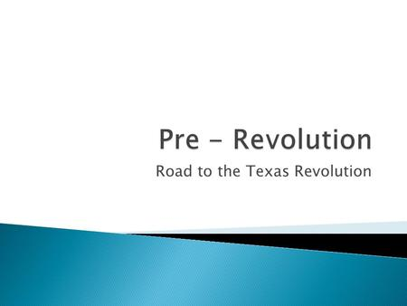 Road to the Texas Revolution.  Petition- to legally protest something, usually without force.  War Party- Texans who supported going to War with Mexico.