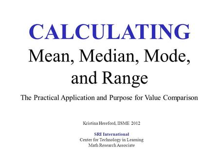 practical application of mean median mode Basic biostatistics is not practical to perform tests or measures on known as the central tendency and can be simply calculated as a mean, median, or mode.