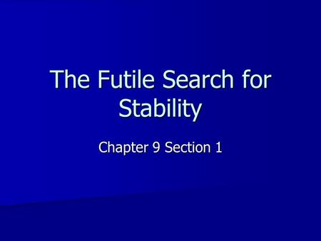 The Futile Search for Stability Chapter 9 Section 1.