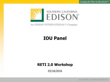 SM SOUTHERN CALIFORNIA EDISON® RETI 2.0 Workshop 03/16/2016 IOU Panel.