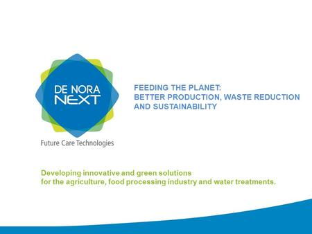 Developing innovative and green solutions for the agriculture, food processing industry and water treatments. FEEDING THE PLANET: BETTER PRODUCTION, WASTE.