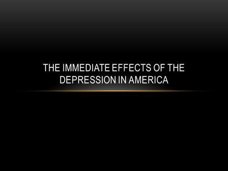 THE IMMEDIATE EFFECTS OF THE DEPRESSION IN AMERICA.