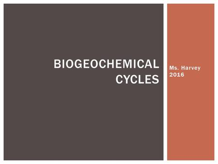 Ms. Harvey 2016 BIOGEOCHEMICAL CYCLES.  An ecosystem survives by a combination of energy flow and matter recycling TWO SECRETS OF SURVIVAL: ENERGY AND.