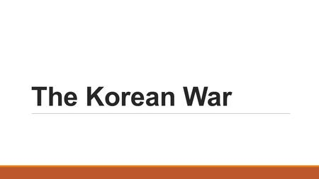 The Korean War. On each of your maps label the countries and the capitals.