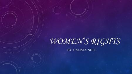 WOMEN'S RIGHTS BY: CALISTA NOLL. SENECA FALLS CONVENTION The Seneca Falls Convention was the first women's rights convention. It advertised itself as.
