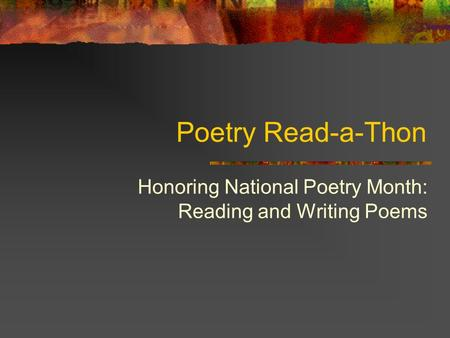 Poetry Read-a-Thon Honoring National Poetry Month: Reading and Writing Poems.