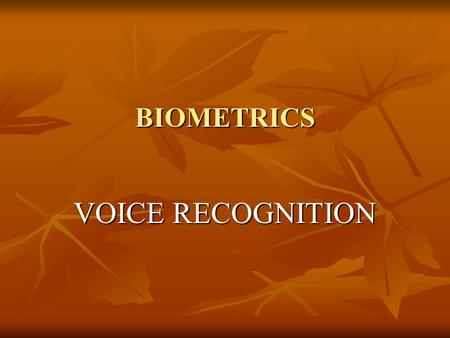 BIOMETRICS VOICE RECOGNITION. Meaning Bios : LifeMetron : Measure Bios : LifeMetron : Measure Biometrics are used to identify the input sample when compared.