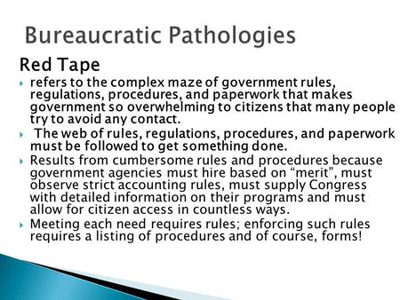 Red Tape  refers to the complex maze of government rules, regulations, procedures, and paperwork that makes government so overwhelming to citizens that.