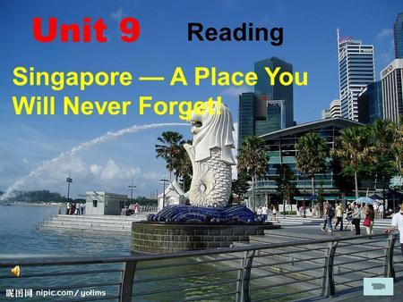 Reading Singapore — A Place You Will Never Forget! Unit 9.