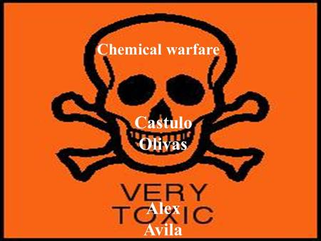 Chemical warfare Castulo Olivas Alex Avila Outline What is a chemical weapon? The first chemical weapons Modern chemical weapons Effects of chemical.