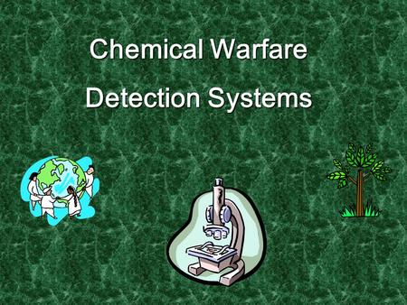 Chemical Warfare Detection Systems What is Chemical warfare? Aspects of military operations involving the employment of lethal and incapacitating employment.