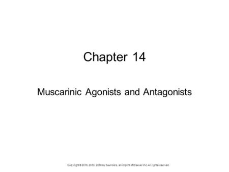 Copyright © 2016, 2013, 2010 by Saunders, an imprint of Elsevier Inc. All rights reserved. Chapter 14 Muscarinic Agonists and Antagonists.