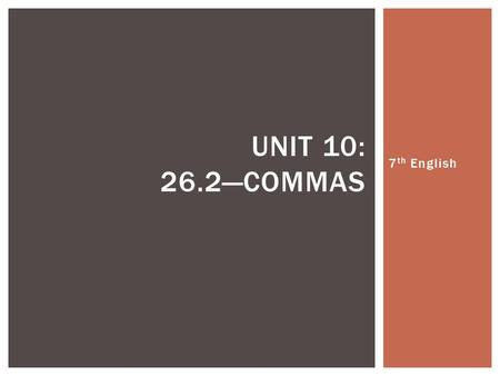 7 th English UNIT 10: 26.2—COMMAS. 1.Use a comma before the conjunction to separate two independent clauses in a compound sentence  Ex: Marco Polo was.