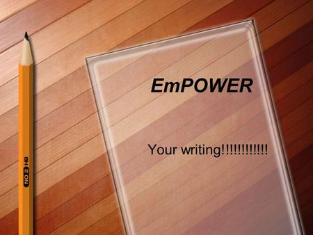 EmPOWER Your writing!!!!!!!!!!!!. What does EmPOWER stand for? E- Evaluate mP- Make a Plan O- Organize W- Write E- Edit R- Re-write.