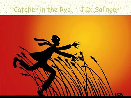 Catcher in the Rye1 Catcher in the Rye -- J.D. Salinger.