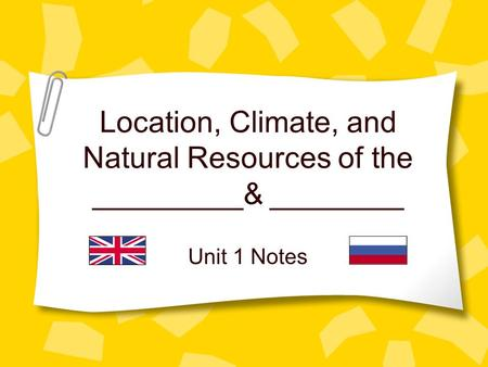 Location, Climate, and Natural Resources of the _________& ________ Unit 1 Notes.