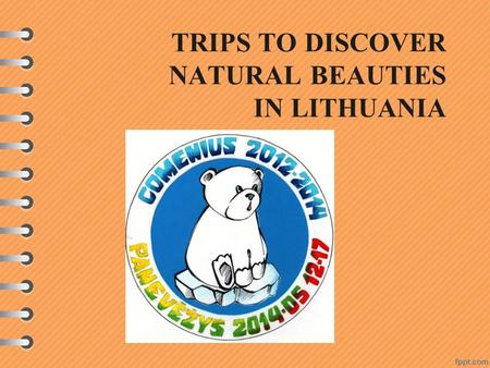 TRIPS TO DISCOVER NATURAL BEAUTIES IN LITHUANIA. We welcomed guests from six countries: LITHUANIA POLAND SPAIN BULGARIA PORTUGAL TURKEY ROMANIA.