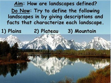Aim: How are landscapes defined? Do Now: Try to define the following landscapes in by giving descriptions and facts that characterize each landscape. 1)