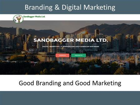 Branding & Digital Marketing Good Branding and Good Marketing.
