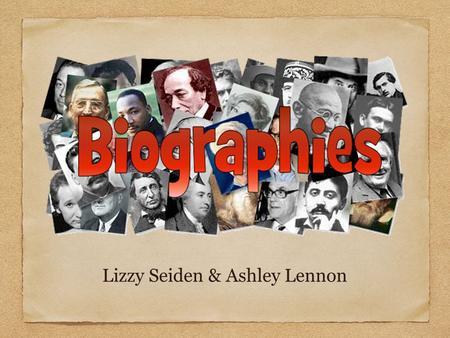"Lizzy Seiden & Ashley Lennon. What is a biography? biography bio = life, graphy = writing written retelling of a person ' s life ""' breathe life and meaning."