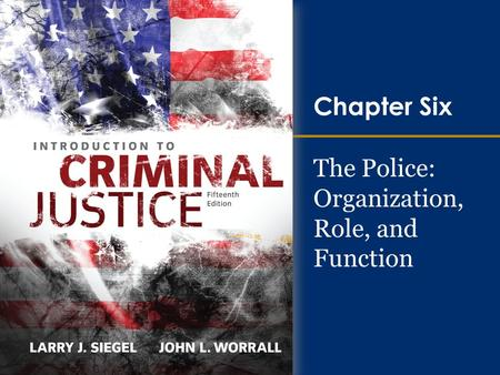 The Police: Organization, Role, and Function Chapter Six.