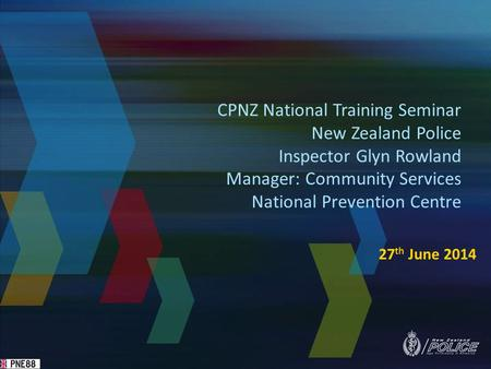 27 th June 2014 CPNZ National Training Seminar New Zealand Police Inspector Glyn Rowland Manager: Community Services National Prevention Centre.