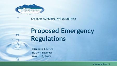 EASTERN MUNICIPAL WATER DISTRICT Proposed Emergency Regulations Elizabeth Lovsted Sr. Civil Engineer March 17, 2015 www.emwd.org 1.