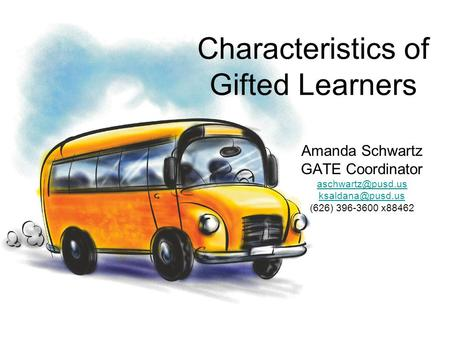 Characteristics of Gifted Learners Amanda Schwartz GATE Coordinator  (626) 396-3600 x88462.