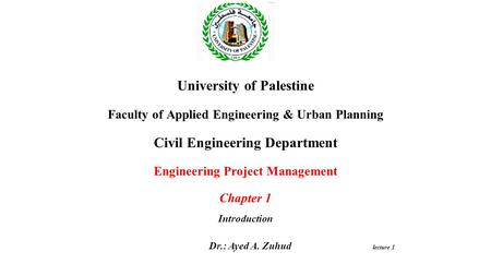University of Palestine Faculty of Applied Engineering & Urban Planning Civil Engineering Department Engineering Project Management Chapter 1 Introduction.