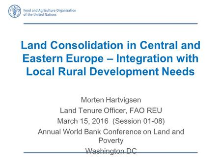 Land Consolidation in Central and Eastern Europe – Integration with Local Rural Development Needs Morten Hartvigsen Land Tenure Officer, FAO REU March.