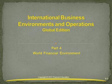 Part 4 World Financial Environment 9-1 Copyright © 2011 Pearson Education.