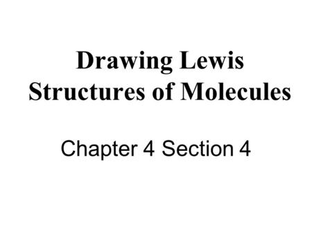 Drawing Lewis Structures of Molecules Chapter 4 Section 4.