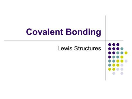 Covalent Bonding Lewis Structures. Octet Rule In covalent bonds, electron sharing usually occurs so that atoms attain the electron configurations of noble.