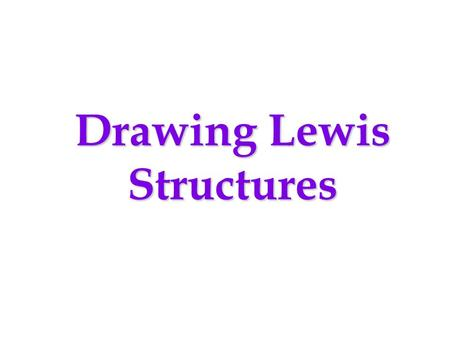 "Drawing Lewis Structures. Some issues about Lewis Structures to be discussed: (1)Drawing ""valid"" Lewis structures which follow the ""octet"" rule (holds."