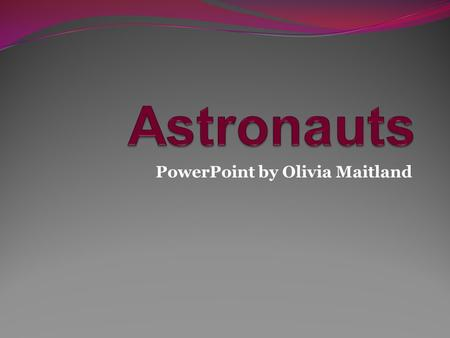 PowerPoint by Olivia Maitland. First we have…………. Neil ARMSTRONG !